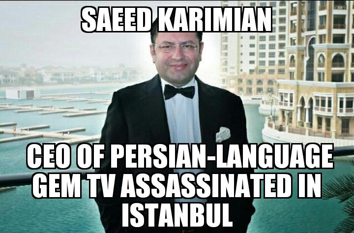 Saeed Karimian assassinated in Istanbul   MEMENEWS COM