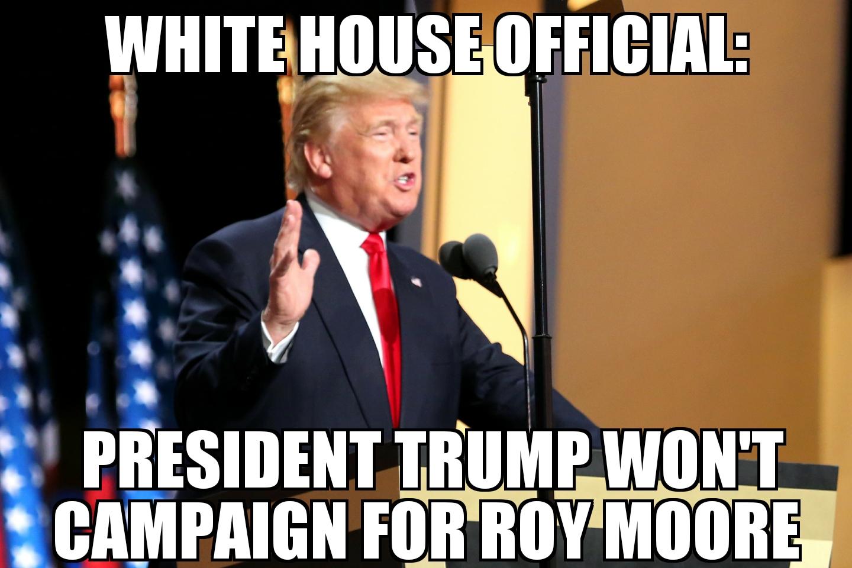 meme2017 11 27 11 49 43 trump won't campaign for roy moore memenews